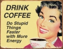 Tin Signs Drink Coffee Do Stupid Things� - TSN1425